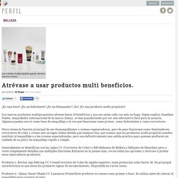 Atrévase a usar productos multi beneficios.