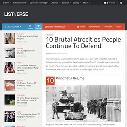 10 Brutal Atrocities People Continue To Defend