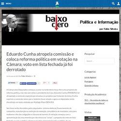 Eduardo Cunha atropela comissão e coloca reforma política em votação na Câmara; voto em lista fechada já foi derrotado