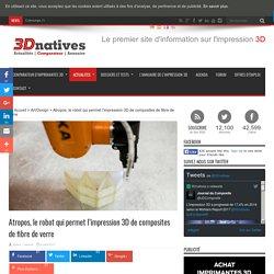 Atropos, le robot qui permet l'impression 3D de composites de fibre de verre
