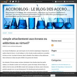 simple attachement aux écrans ou addiction au virtuel? - ACCROBLOG : LE BLOG DES ACCROC A INTERNET