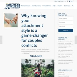 Why knowing your attachment style is a game-changer for couples conflicts - Friendswood Couples & Families