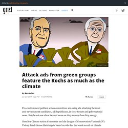 Attack ads from green groups feature the Kochs as much as the climate