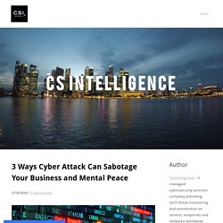 3 Ways Cyber Attack Can Sabotage Your Business and Mental Peace