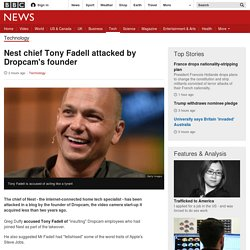 Nest chief Tony Fadell attacked by Dropcam's founder