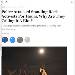 Police Attacked Standing Rock Activists For Hours. Why Are They Calling It A Riot?