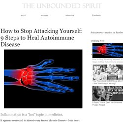 How to Stop Attacking Yourself: 9 Steps to Heal Autoimmune Disease