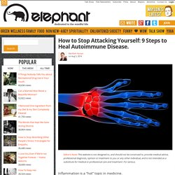 How to Stop Attacking Yourself: 9 Steps to Heal Autoimmune Disease.