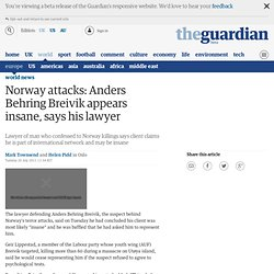 Norway attacks: Anders Behring Breivik appears insane, says his lawyer