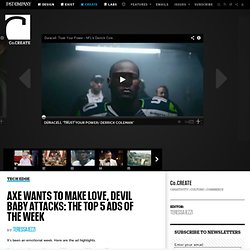 Axe Wants To Make Love, Devil Baby Attacks: The Top 5 Ads Of The Week