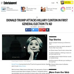 Donald Trump attacks Hillary Clinton in first general election TV ad