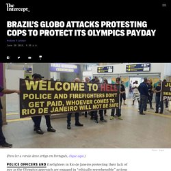 Brazil's Globo Attacks Protesting Cops to Protect Its Olympics Payday
