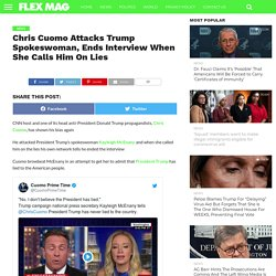 Chris Cuomo Attacks Trump Spokeswoman, Ends Interview When She Calls Him On Lies