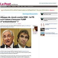 """Attaque de Jacob contre DSK : le PS a-t-il raison d'accuser l'UMP d'""""antisémitisme"""" ? - LePost.fr"""