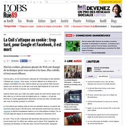 La Cnil s'attaque au cookie: trop tard, pour Google et Facebook, il est mort