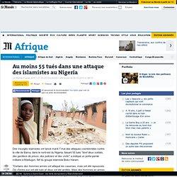Au moins 55 morts dans une attaque des islamistes au Nigeria