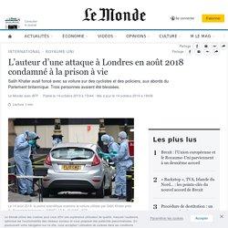 L'auteur d'une attaque à Londres en août2018 condamné à la prison à vie