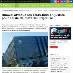 Huawei attaque les États-Unis en justice pour saisie de matériel litigieuse