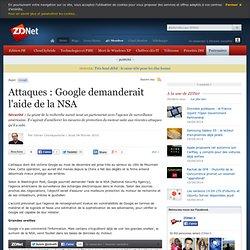 Attaques : Google demanderait l'aide de la NSA - Actualités - ZD