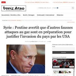 Syrie : Poutine avertit que d'autres fausses attaques au gaz sont en préparation pour justifier l'invasion du pays par les USA