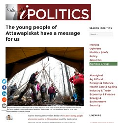 The young people of Attawapiskat have a message for us – iPolitics