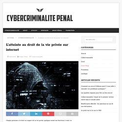 L'atteinte au droit de la vie privée sur internet – Cybercriminalite-penal.fr