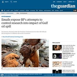 Emails expose BP's attempts to control research into impact of Gulf oil spill | Environment