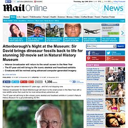 Attenborough's Night at the Museum: Sir David brings dinosaur fossils back to life for stunning 3D movie set in Natural History Museum