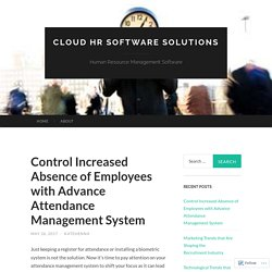 Control Increased Absence of Employees with Advance Attendance Management System