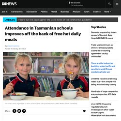 Attendance in Tasmanian schools improves off the back of free hot daily meals - ABC News