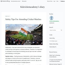 Safety Tips For Attending Cricket Matches - Kdcricketacademy's diary