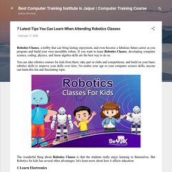 7 Latest Tips You Can Learn When Attending Robotics Classes