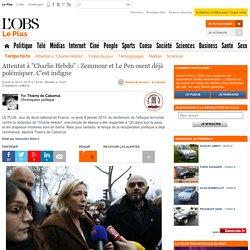 """Attentat à """"Charlie Hebdo"""" : Zemmour et Le Pen osent déjà polémiquer. C'est indigne"""