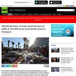 Attentat de Nice : le tueur aurait envoyé un selfie et 100 000 euros à sa famille avant le massacre