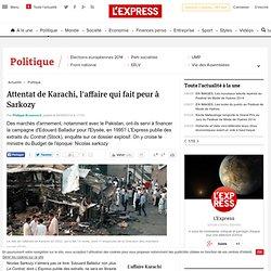 Attentat de Karachi, l'affaire qui fait peur à Sarkozy - LExpres