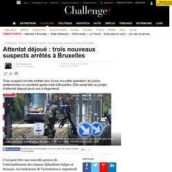 Attentat déjoué : trois nouveaux suspects arrêtés à Bruxelles