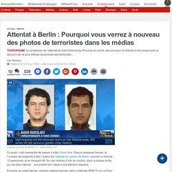Attentat à Berlin: Pourquoi vous verrez à nouveau des photos de terroristes dans les médias