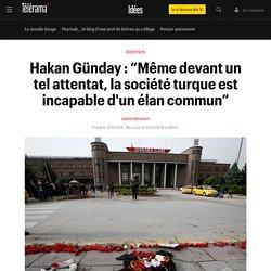 """Hakan Günday : """"Même devant un tel attentat, la société turque est incapable d'un élan commun"""""""