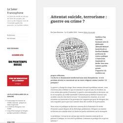 Attentat suicide, terrorisme : guerre ou crime ?