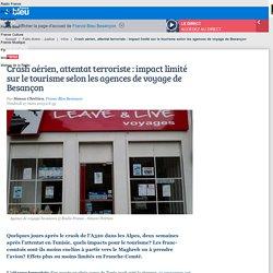 Crash aérien, attentat terroriste : impact limité sur le tourisme selon les agences de voyage de Besançon