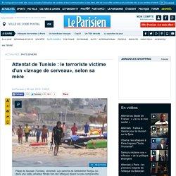 Attentat de Tunisie : le terroriste victime d'un «lavage de cerveau», selon sa mère