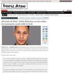 Attentats de Paris : Salah Abdeslam, un des cadres du commando, aurait rallié la Syrie