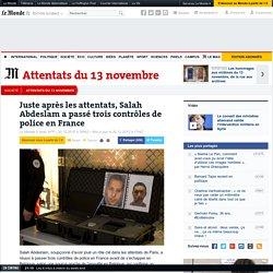 Juste après les attentats, Salah Abdeslam a passé trois contrôles de police en France