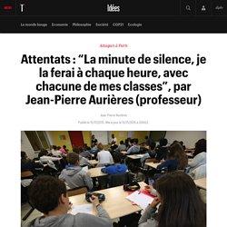 """Attentats : """"La minute de silence, je la ferai à chaque heure, avec chacune de mes classes"""", par Jean-Pierre Aurières (professeur)"""