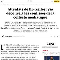 Attentats de Bruxelles: j'ai découvert les coulisses de la collecte médiatique - 2 avril 2016