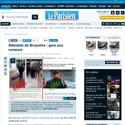 Attentats de Bruxelles : gare aux rumeurs