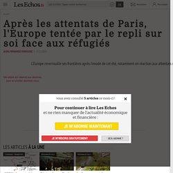 Après les attentats de Paris, l'Europe tentée par le repli sur soi face aux réfugiés