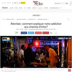 Attentats: comment expliquer notre addiction aux chaînes d'infos? - L'Express Styles