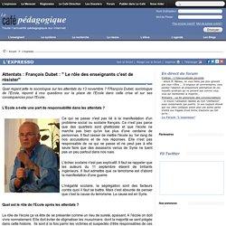 """Attentats : François Dubet : """" Le rôle des enseignants c'est de résister"""""""