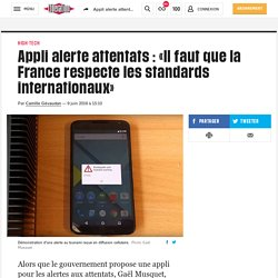 (20+) Appli alerte attentats : «Il faut que la France respecte les standards internationaux»